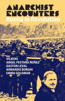 Anarchist Encounters : Russia in Revolution, Paperback Book