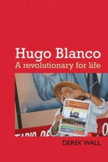 Hugo Blanco : A revolutionary for Life!, Paperback / softback Book