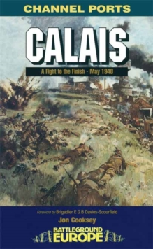 Calais : 30 Brigades's Defiant Defence, May 1940, Paperback / softback Book