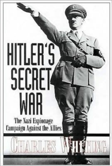 Hitler's Secret War : The Nazi Espionage Campaign Against the Allies, Hardback Book