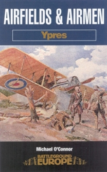 Airfields and Airmen of Ypres : Battleground Special, Paperback Book