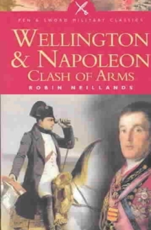 Wellington and Napoleon : Clash of Arms, Paperback Book