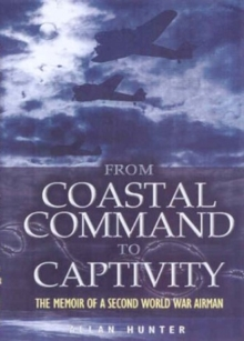 From Coastal Command to Captivity : The Memoir of a Second World War Airman, Hardback Book