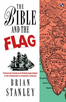 The Bible and the Flag : Protestant Mission and British Imperialism in the 19th and 20th Centuries, Paperback Book