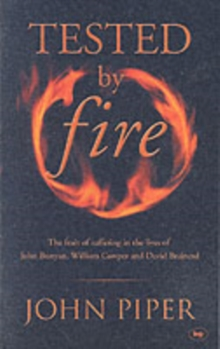 Tested by Fire : The Fruit of Affliction in the Lives of John Bunyan, William Cowper and David Brainerd, Paperback / softback Book