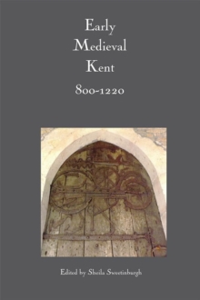 Early Medieval Kent, 800-1220, Hardback Book