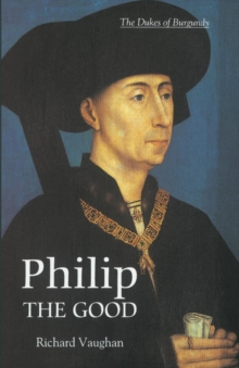 Philip the Good : The Apogee of Burgundy, Paperback Book