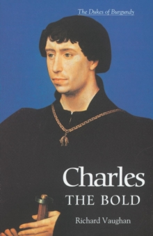 Charles the Bold : The Last Valois Duke of Burgundy, Paperback / softback Book