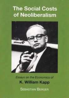 The Socials Costs of Neoliberalism : Essays on the Economics of K. William Kapp, Paperback Book