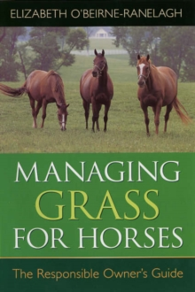 Managing Grass for Horses : The Responsible Owner's Guide, Hardback Book
