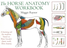 The Horse Anatomy Workbook : A Learning Aid for Students Based on Peter Goody's Classic Work, Horse Anatomy, Spiral bound Book