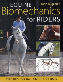 Equine Biomechanics for Riders : The Key to Balanced Riding, Paperback Book