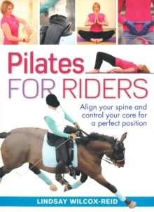 Pilates for Riders : Align Your Spine and Control Your Core for a Perfect Position, Hardback Book