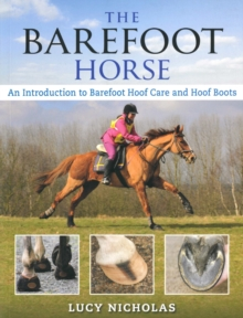 The Barefoot Horse : An Introduction to Barefoot Hoof Care and Hoof Boots, Paperback Book