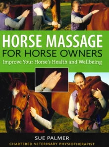 Horse Massage for Horse Owners : Improve Your Horse's Health and Wellbeing, Paperback Book
