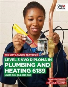 The City & Guilds Textbook: Level 3 NVQ Diploma in Plumbing and Heating 6189 Units 301, 304 and 305, Paperback / softback Book