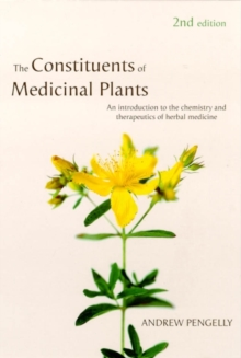 Constituents of Medicinal Plants : An Introduction to the Chemistry and Therapeutics of Herbal Medicine, Paperback / softback Book