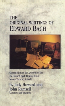 The Original Writings Of Edward Bach : Compiled from the Archives of the Edward Bach Healing Trust, Paperback / softback Book
