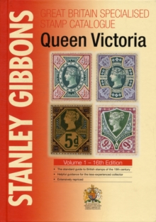 Stanley Gibbons Great Britain Specialised Catalogues: Queen Victoria : Volume 1, Hardback Book