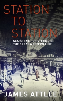 Station to Station : Searching for Stories on the Great Western Line, Hardback Book