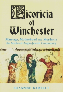Licoricia of Winchester : Marriage, Motherhood and Murder in the Medieval Anglo-Jewish Community, Paperback Book
