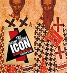 The Avant-garde Icon : Russian Avant-garde Art and the Icon Painting Tradition, Hardback Book