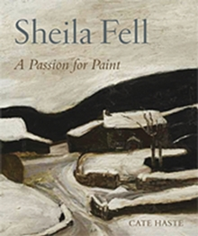 Sheila Fell : A Passion for Paint, Hardback Book