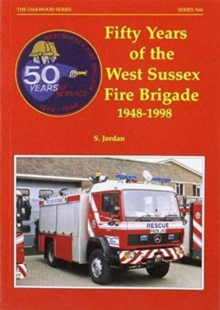 Fifty Years of the West Sussex Fire Brigade 1948-1998, Paperback / softback Book
