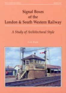 Signal Boxes of the London and South Western Railway : A Study of Architectural Style, Paperback / softback Book