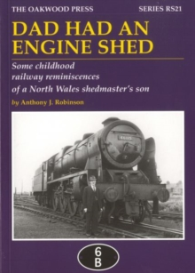 Dad Had an Engine Shed : Some Childhood Railway Reminiscences of a North Wales Shedmaster's Son, Paperback / softback Book