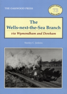 The Wells-Next-the-Sea Branch via Wymondham and Dereham, Paperback / softback Book