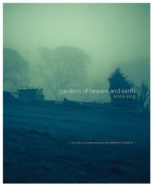 Gardens of Heaven and Earth : An Essay on Swedenborg and the Symbolism of Gardens, Hardback Book
