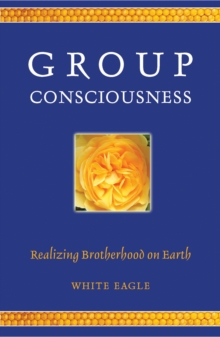 Group Consciousness : Realising Brotherhood on Earth, Paperback Book