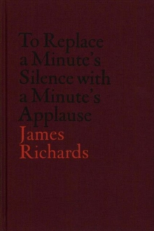 V-A-C Collection: James Richards: To Replace a Minute's Silence with a Minute's Applause, Hardback Book
