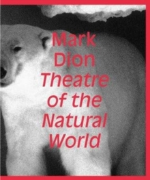 Mark Dion: Theatre of the Natural World, Hardback Book