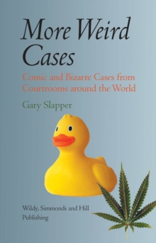 More Weird Cases : Comic and Bizarre Cases from Courtrooms Around the World, Hardback Book