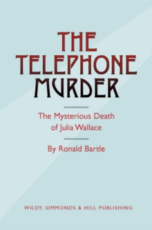 The Telephone Murder : The Mysterious Death of Julia Wallace, Hardback Book