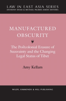 Manufactured Obscurity : The Postcolonial Erasure of Suzerainty and the Changing Legal Status of Tibet, Hardback Book