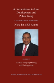 A Commitment to Law, Development and Public Policy: A Festschrift in Honour of Nana Dr. Skb Asante, Hardback Book