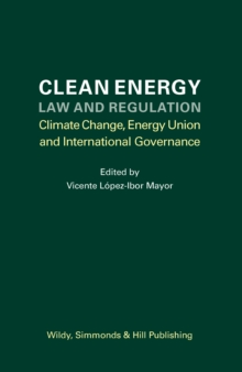 Clean Energy Law and Regulation : Climate Change, Energy Union and International Governance, Hardback Book
