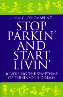 Stop Parkin' and Start Livin' : Reversing the Symptoms of Parkinsons Disease, Paperback / softback Book