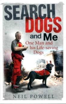Search Dogs and Me : One Man and His Life-saving Dogs, Paperback Book