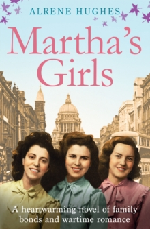 Martha's Girls : A Heartwarming Novel of Family Bonds and Wartime Romance, Paperback Book