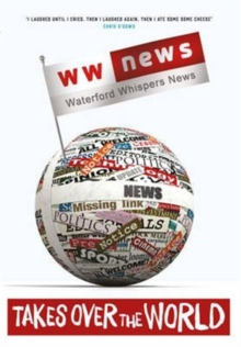 Waterford Whispers News : Takes Over the World, Paperback Book