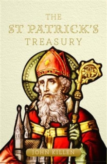 The St Patrick's Treasury : Celebrating the myths, legends and traditions of Ireland's patron saint, Paperback / softback Book