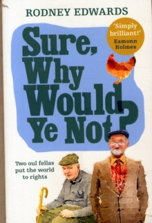 Sure, Why Would Ye Not? : Two Oul Fellas Put the World to Rights, Paperback Book