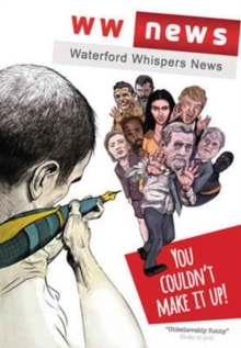Waterford Whispers News : You Couldn't Make it Up!, Paperback Book