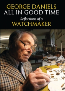 All in Good Time : Reflections of a Watchmaker, Hardback Book