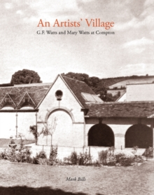 An Artist's Village : G.F. and Mary Watts in Compton, Paperback Book