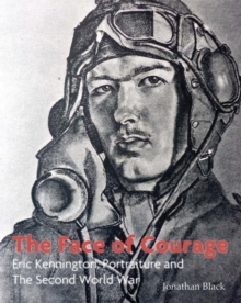 The Face of Courage : Eric Kennington, Portraiture and the Second World War, Paperback / softback Book